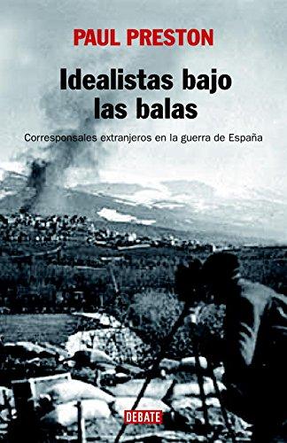Idealistas bajo las balas: Corresponsales extranjeros en la guerra de España (Historia)