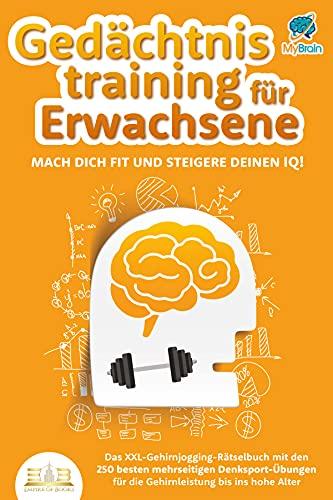 Gedächtnistraining für Erwachsene - Mach dich fit und steigere deinen IQ!: Das XXL Gehirnjogging-Rätselbuch mit den 250 besten mehrseitigen Denksport-Übungen für die Gehirnleistung bis ins hohe Alter