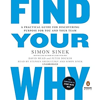 Find Your Why     A Practical Guide for Discovering Purpose for You and Your Team              Written by:                                                                                                                                 Simon Sinek,                                                                                        David Mead,                                                                                        Peter Docker                               Narrated by:                                                                                                                                 Stephen Shedletzky,                                                                                        Simon Sinek                      Length: 4 hrs and 56 mins     62 ratings     Overall 3.9