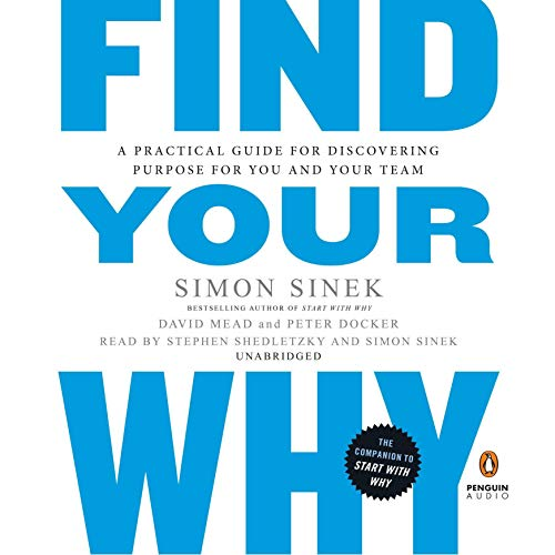 Find Your Why     A Practical Guide for Discovering Purpose for You and Your Team              Written by:                                                                                                                                 Simon Sinek,                                                                                        David Mead,                                                                                        Peter Docker                               Narrated by:                                                                                                                                 Stephen Shedletzky,                                                                                        Simon Sinek                      Length: 4 hrs and 56 mins     58 ratings     Overall 4.0