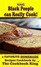 Black People can Really Cook: a FAVORITE HOMEMADE Recipes Cookbook