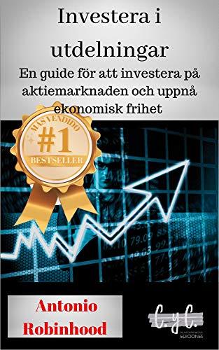 Investera i utdelningar: en guide för att investera på aktiemarknaden och uppnå...