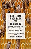 Beekeeping Made Easy for Beginners: Includes Everything You Need to Know on How tо Raise Hоnеу Bееѕ іn Yоur Bасkуаrd (Health Care, Pest Control, Honey Collection/Harvesting and More) (English Edition)