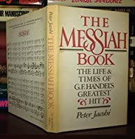 The Messiah Book: The Life and Times of G. F. Handel's Greatest Hit