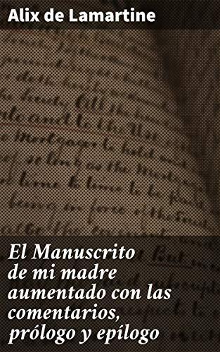 El Manuscrito de mi madre aumentado con las comentarios, prólogo y epílogo
