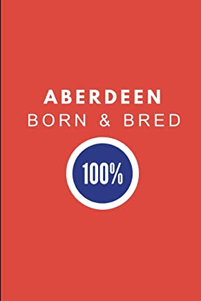 Aberdeen Born & Bred 100%: 2 in 1 Half Lined and Half Blank Paper Note Book Journal