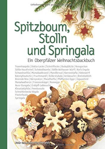 Spitzboum, Stolln und Springala: Ein Oberpfälzer Weihnachtsbackbuch