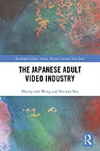 The Japanese Adult Video Industry (Routledge Culture, Society, Business in East Asia Series)