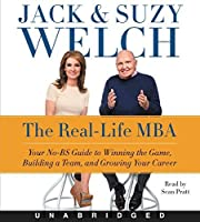The Real-Life MBA CD: Your No-BS Guide to Winning the Game, Building a Team, and Growing Your Career by Jack Welch Suzy Welch(2015-04-14)