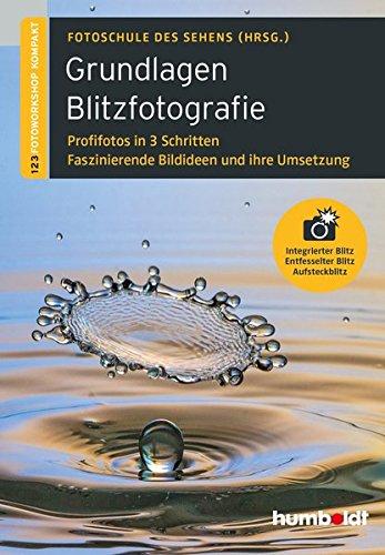 Grundlagen Blitzfotografie: Profilfotos in 3 Schritten. Faszinierende Bildideen und ihre Umsetzung. Integrierter Blitz. Entfesselter Blitz. Aufsteckblitz.