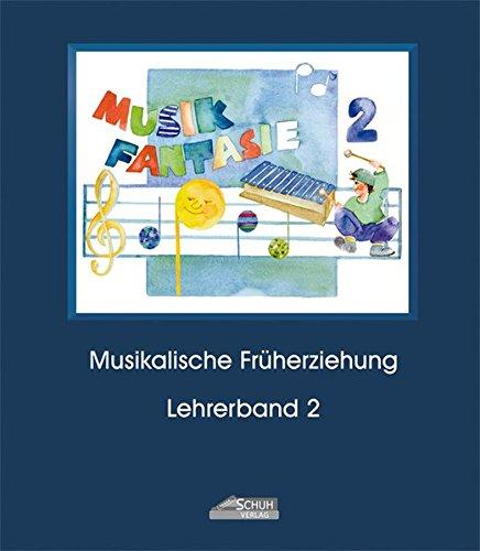 Musik-Fantasie, Bd.2, 2. Musikschuljahr (Musik Fantasie / Eine fantasievolle musikalische Früherziehung für Kinder von 4 bis 6 Jahren)