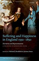 Suffering and Happiness in England 1550-1850: Narratives and Representations; A Collection to Honour Paul Slack (The Past and Present Book Series)