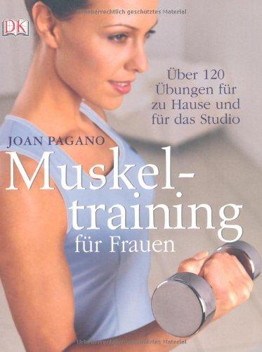 Muskeltraining für Frauen: Über 120 Übungen für zu Hause und für das Studio