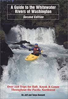 A Guide to the Whitewater Rivers of Washington, Over 320 Trips for Raft, Kayak & Canoe, 2nd Edition