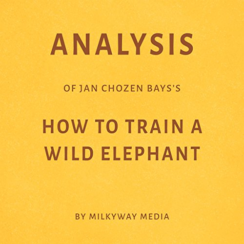 Couverture de Analysis of Jan Chozen Bays's How to Train a Wild Elephant by Milkyway Media