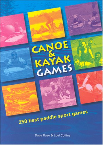 Collins, L: Canoe and Kayak Games: 250 Best Paddle Sport Games