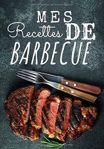 Mes recettes de barbecue: Journal de bord barbecue, livre de vos recettes de barbecue à remplir, notez et perfectionnez vos recettes de BBQ et ... être le roi du Grill. Grand format, 100 pages