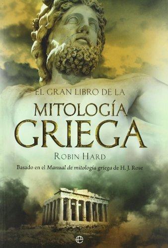 El gran libro de la mitología griega: basado en el manual de mitología griega de H. J. Rose (Historia)