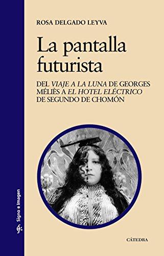 La pantalla futurista: Del 'Viaje a la luna' de Georges Méliès a 'El hotel eléctrico' de Segundo de Chomón (Signo e imagen)