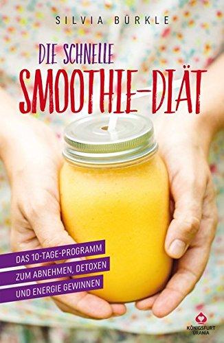 Die schnelle Smoothie - Diät: Das 10-Tage-Programm zum Abnehmen (Buch im Großformat, Smoothies zum schnell abnehmen)