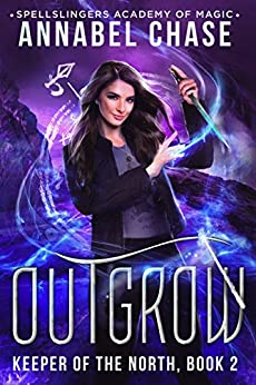 Outgrow: Keeper of the North (Spellslingers Academy of Magic Book 10) by [Annabel Chase]