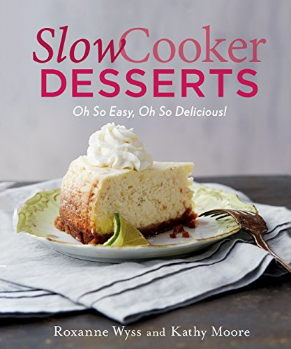 Slow Cooker Desserts: Oh So Easy, Oh So Delicious! (English Edition)