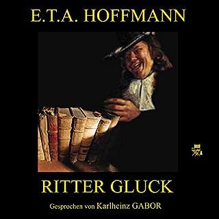 Ritter Gluck                   Autor:                                                                                                                                 E. T. A. Hoffmann                               Sprecher:                                                                                                                                 Karlheinz Gabor                      Spieldauer: 27 Min.     4 Bewertungen     Gesamt 4,8
