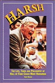 Harsh: The Life, Times and Philosophy of Hall of Fame Coach Marv Harshman