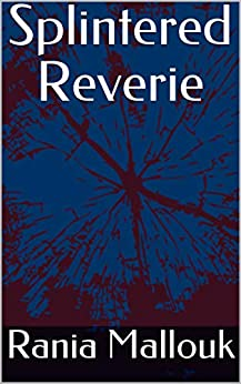 Splintered Reverie by [Rania Mallouk]