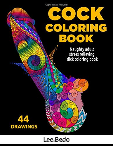 Cock Coloring Book: Naughty Adult Stress Relieving Dick Coloring Book