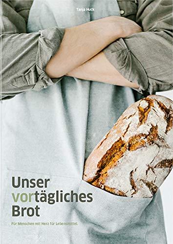 Unser vortägliches Brot: Für Menschen mit Herz für Lebensmittel.