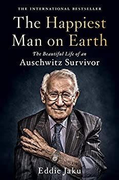 The Happiest Man on Earth  The Beautiful Life of an Auschwitz Survivor