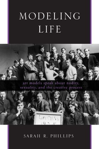 Modeling Life: Art Models Speak about Nudity, Sexuality, and the Creative Process (English Edition)