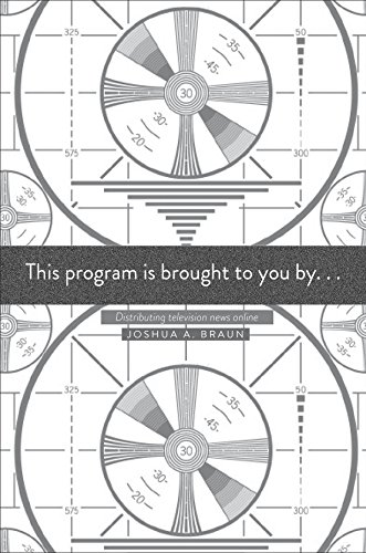 This Program Is Brought to You By...: Distributing Television News Online (English Edition)