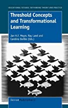 Threshold Concepts and Transformational Learning (Educational Futures: Rethinking Theory and Practice)