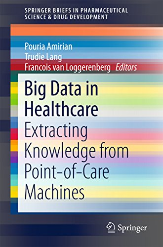Big Data in Healthcare: Extracting Knowledge from Point-of-Care Machines (SpringerBriefs in Pharmace