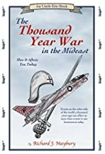 The Thousand Year War in the Mideast: How It Affects You Today (Uncle Eric Book)