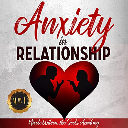 Anxiety in Relationship: The Complete Therapy to Recover Yourself and Your Relationships. Permanently Eliminate Separatio...