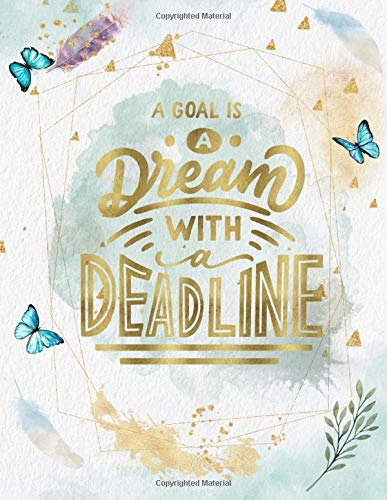 A Goal Is A Dream With Deadline: Life Inspirational Quotes Writing Journal / Notebook for Men & Women. Another Perfect Gift for Him & Her as All 120 ... Cover Design) (Life Quotes, Band 29)
