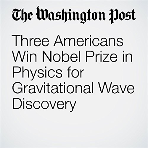 Three Americans Win Nobel Prize in Physics for Gravitational Wave Discovery copertina