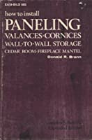 How to Install Paneling, Valances, Cornices, Wall-To-Wall Storage, Cedar Room, Fireplace Mantel (EASI-BILD HOME IMPROVEMENT LIBRARY ; 605)