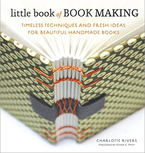 Compare Textbook Prices for Little Book of Book Making: Timeless Techniques and Fresh Ideas for Beautiful Handmade Books  ISBN 9780770435141 by Rivers, Charlotte,Smith, Esther K.
