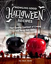 Howling Good Halloween Recipes: Your Spooky Cookbook of Creepy but Tasty Dish Ideas!