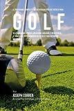 El Programa Completo de Entrenamiento de Fuerza para Golf: Desarrolle mas fuerza, velocidad, agilidad, y resistencia, a traves del entrenamiento de fuerza y una nutricion apropiada