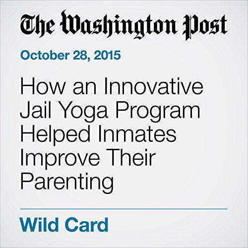 How an Innovative Jail Yoga Program Helped Inmates Improve Their Parenting audiobook cover art