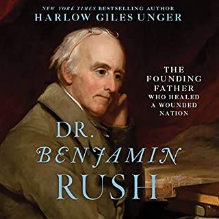 Dr. Benjamin Rush     The Founding Father Who Healed a Wounded Nation              By:                                                                                                                                 Harlow Giles Unger                               Narrated by:                                                                                                                                 Robert Petkoff                      Length: 9 hrs and 4 mins     22 ratings     Overall 4.7