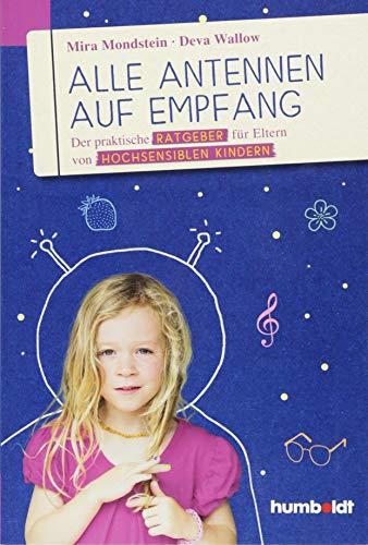 Alle Antennen auf Empfang: Der praktische Ratgeber für Eltern von hochsensiblen Kindern