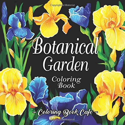 Botanical Garden Coloring Book: An Adult Coloring Book Featuring Beautiful Flowers and Floral Designs for Stress Relief and...