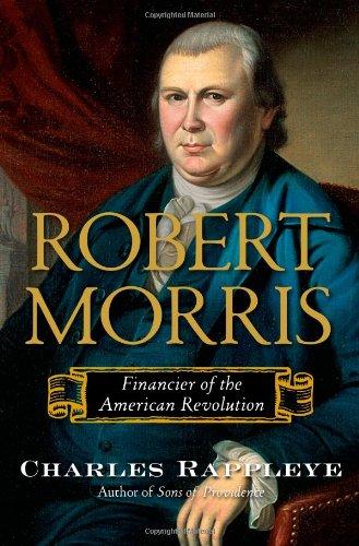 biographies of the american revolutions Robert Morris: Financier of the American Revolution