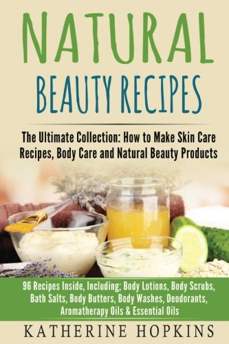 Natural Beauty Recipes: The Ultimat…